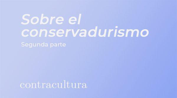 Sobre el conservadurismo (y II)