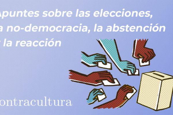 Apuntes sobre las elecciones, la no-democracia, la abstención y la reacción