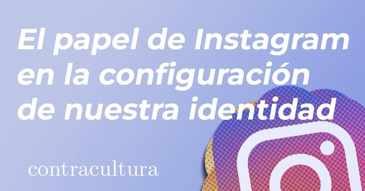 El papel de Instagram en la configuración de nuestra identidad | Contracultura