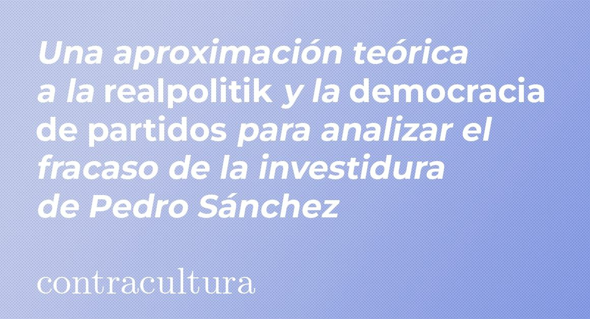 Una aproximación teórica a la realpolitik y la democracia de partidos para analizar el fracaso de la investidura de Pedro Sánchez