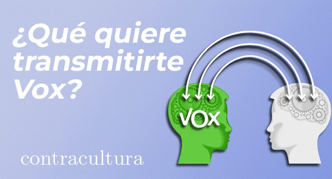¿Qué quiere transmitirte Vox?