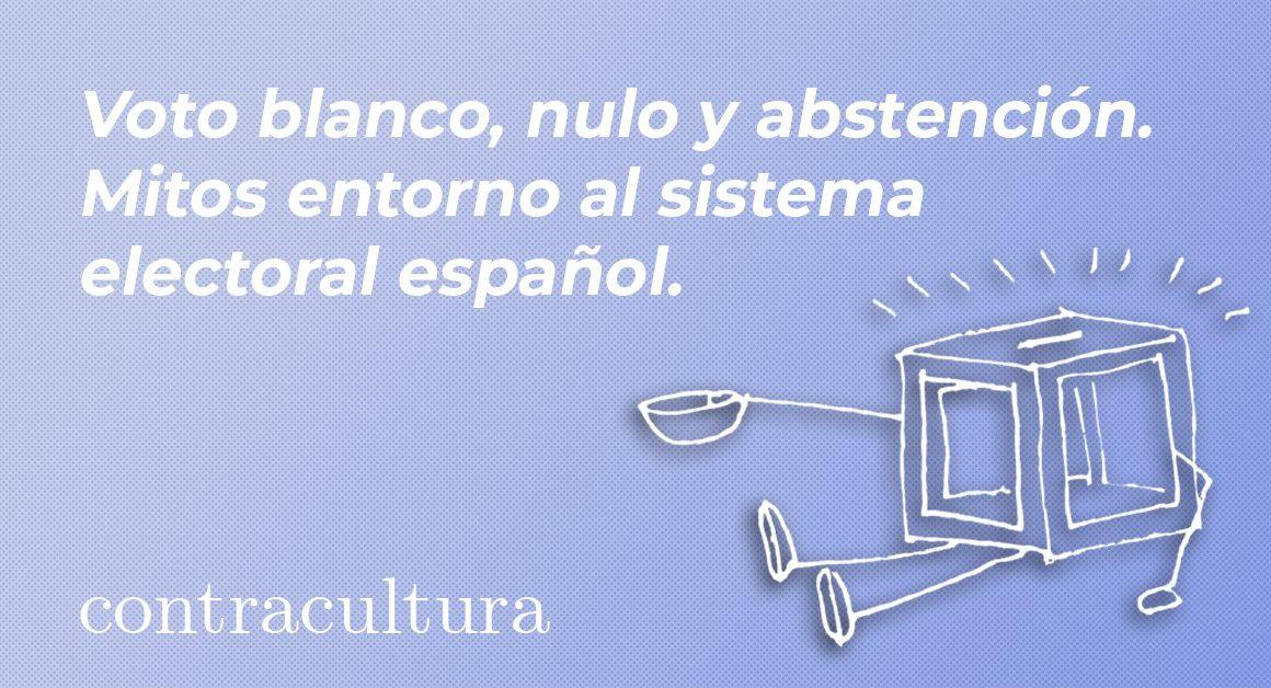 Voto blanco, nulo y abstención. Mitos entorno al sistema electoral español.