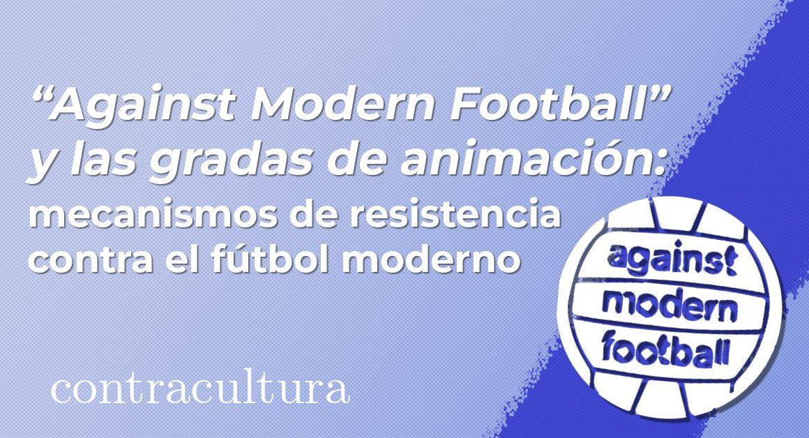 «Against Modern Football» y las gradas de animación: mecanismos de resistencia contra el futbol actual