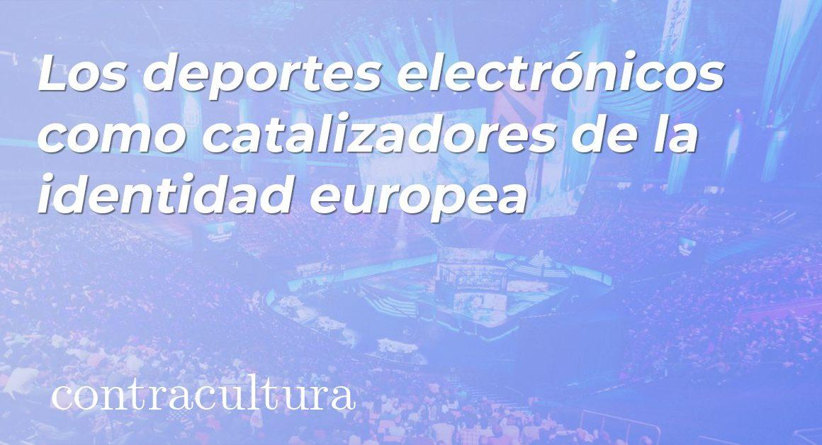 Los deportes electrónicos como catalizadores de la identidad europea