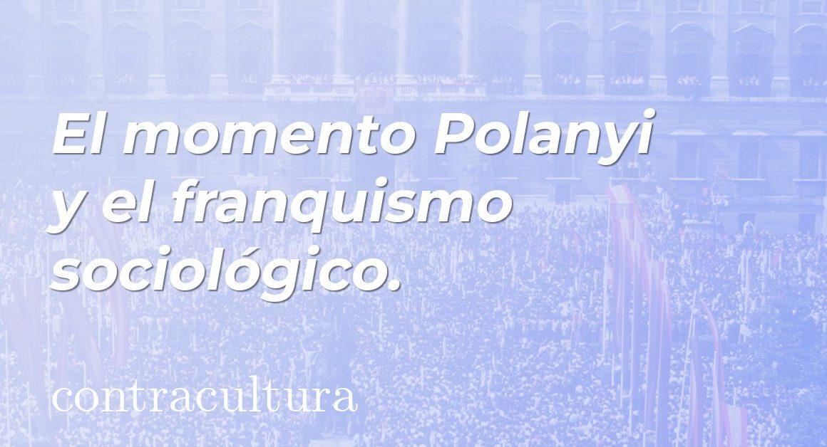 El momento Polanyi y el franquismo sociológico.